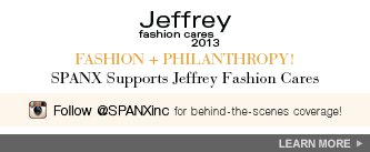 Fashion + Philanthropy! SPANX Supports Jeffrey Fashion Cares. Follow @SPANXinc for behind-the-scenes coverage! Learn More!