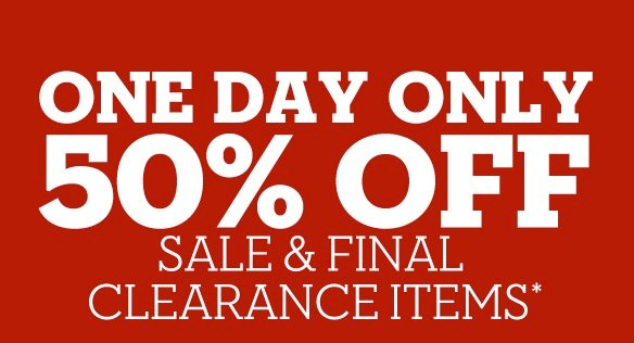 One Day Only 50% Off Sale & Final Clearance Items.