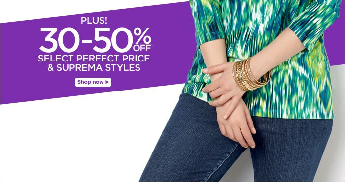 Plus! 30-50% Off Select Perfect Price & Suprema Styles