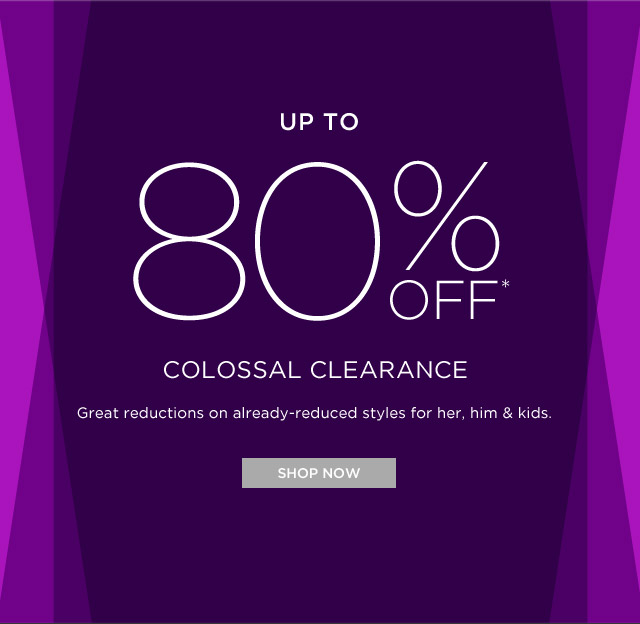 Up To 80% Off* Colossal Clearance