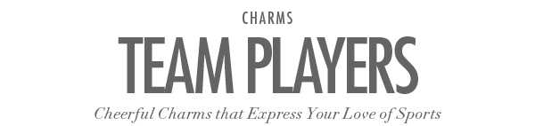 Team Players - Cheerful charms that express your love of sports