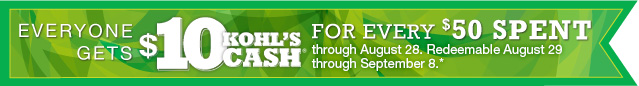 Everyone gets $10 Kohl's Cash for every $50 spent through August 28. Redeemable August 29 through September 8.