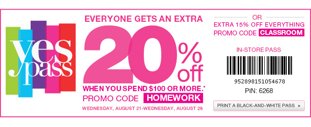 YES PASS: Everyone gets an extra 20% off when you spend $100 or more. PROMO CODE: HOMEWORK. -OR- Extra 15% off everything. PROMO CODE: CLASSROOM. Wednesday, August 21-Wednesday, August 28. print a black-and-white pass