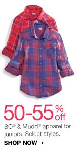 50-55% off SO and Mudd apparel for juniors. Select styles. SHOP NOW