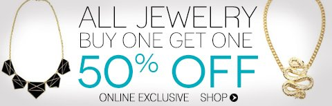 ALL JEWELRY - Buy One, Get One 50% off. SHOP ONLINE.