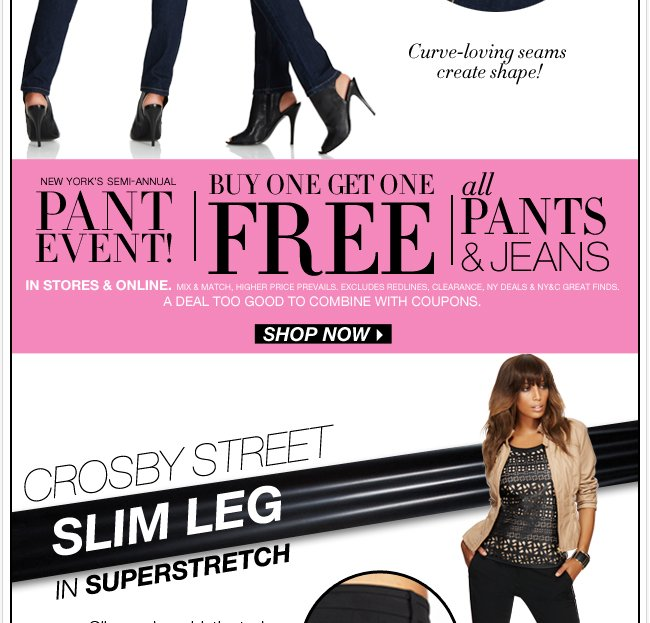 PANT EVENT! Buy one, get one free all pants & jeans. Shop Now!