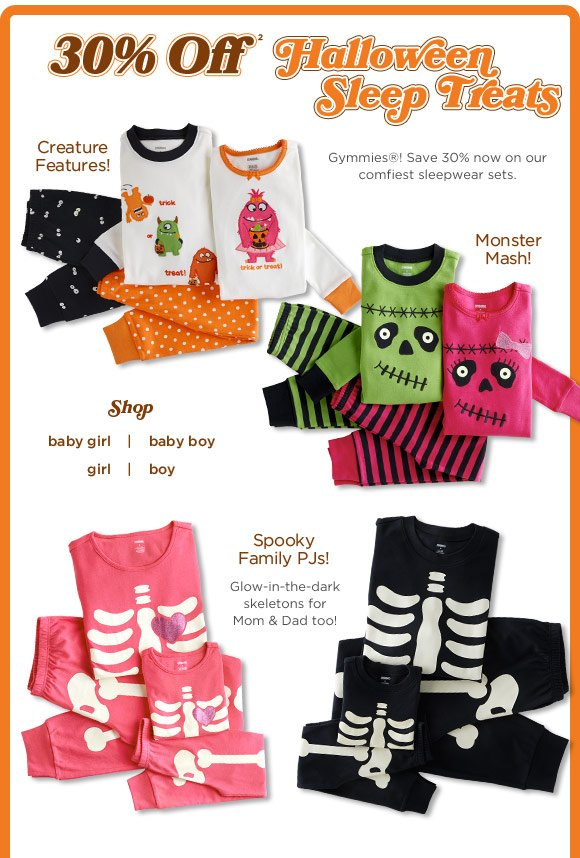 30% Off(2) Halloween Sleep Treats. Gymmies! Save 30% now on our comfiest sleepwear sets. Creature Features! Monster Mash! Spooky Family PJs! Glow-in-the-dark skeletons for Mom & Dad too!