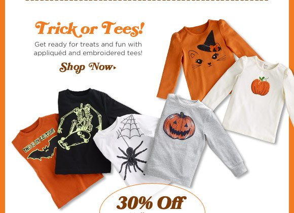 30% Off Halloween Tees + Costumes. Trick or Tees! Get ready for treats and fun with appliqued and embroidered tees! Shop Now