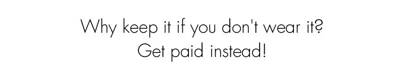 Why keep it if you don't wear it? Get paid instead!