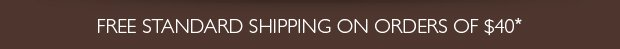 Free Standard Shipping on Orders of $40*