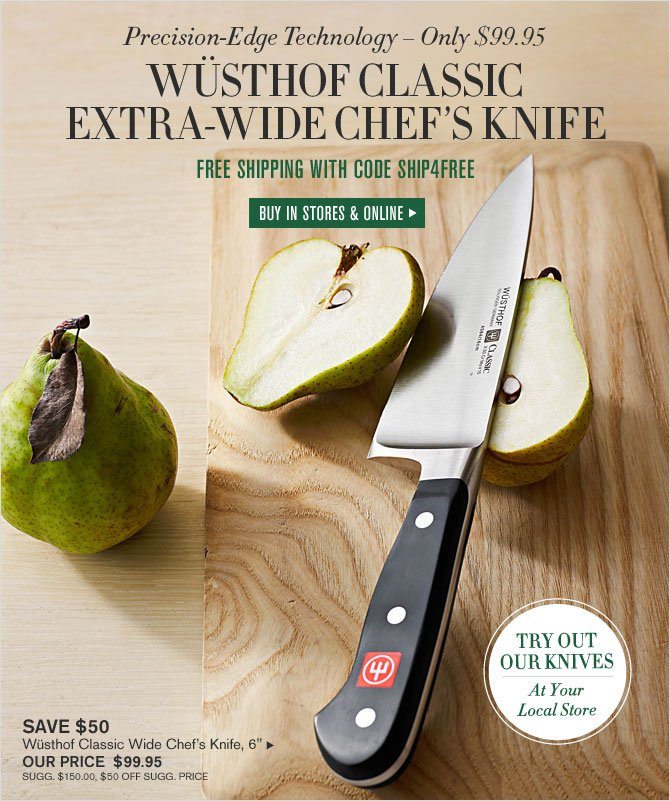 Precision-Edge Technology - Only $99.95 - WÜSTHOF CLASSIC EXTRA-WIDE CHEF'S KNIFE - FREE SHIPPING WITH CODE SHIP4FREE - BUY IN STORES & ONLINE