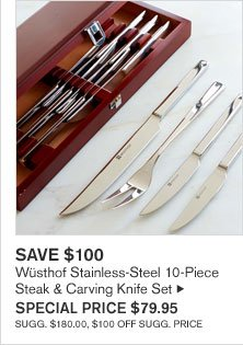 SAVE $100 - Wüsthof Stainless-Steel 10-Piece - Steak & Carving Knife Set - SPECIAL PRICE $79.95 - SUGG. $180.00, $100 OFF SUGG. PRICE