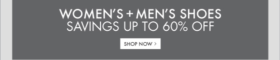 WOMEN'S + MEN'S SHOES SAVINGS UP TO 60% OFF - SHOP NOW