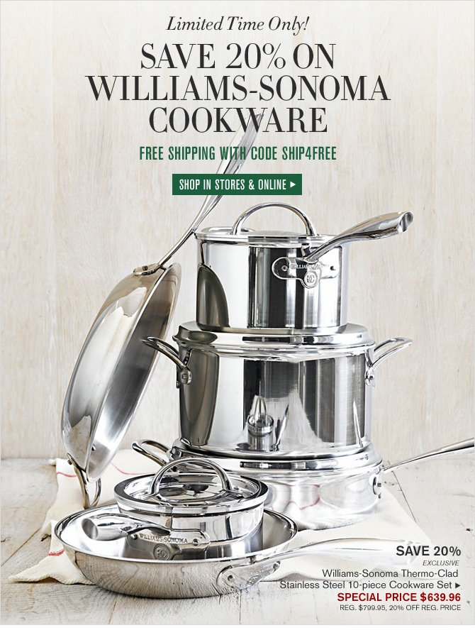 Limited Time Only! SAVE 20% ON WILLIAMS-SONOMA COOKWARE - FREE SHIPPING WITH CODE SHIP4FREE -- SHOP IN STORES & ONLINE