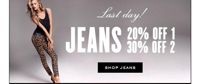 Last day. JEANS 20 percent off 1. 30 percent off 2. Shop Jeans.