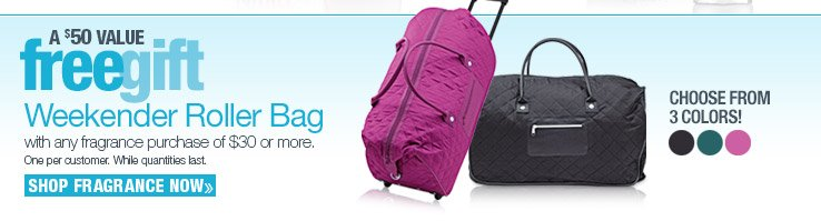 FREE GIFT Weekender Roller Bag with any $30 or more fragrance purchase. A $50 Value! SHOP NOW