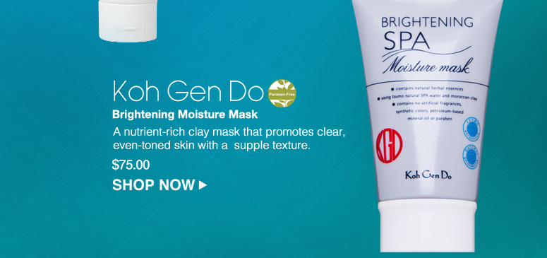 Paraben-free Koh Gen Do Brightening Moisture Mask  A nutrient-rich clay mask that promotes clear, even-toned skin with a  supple texture.  $75.00 Shop Now>>