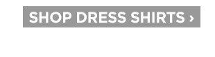 SHOP DRESS SHIRTS ›