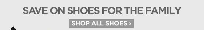 SAVE ON SHOES FOR THE FAMILY SHOP ALL SHOES ›