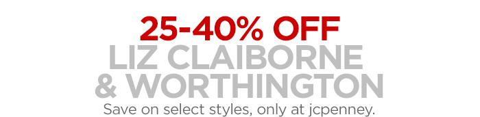 25-40% OFF LIZ CLAIBORNE & WORTHINGTON Save on select styles,  only at jcpenney.