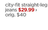 city-fit straight-leg jeans $29.99 › orig. $40