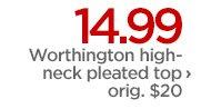 14.99 Worthington high-neck pleated top › orig. $20
