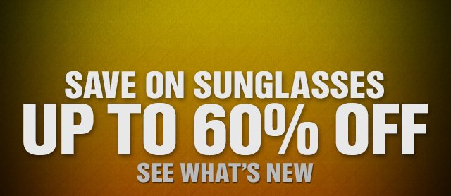 SAVE ON SUNGLASSES UP TO 60% OFF