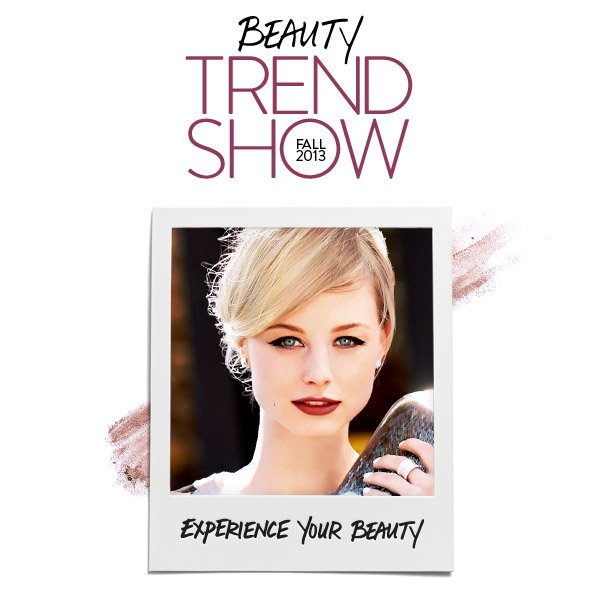 BEAUTY TREND SHOW -  FALL 2013 - EXPERIENCE YOUR BEAUTY