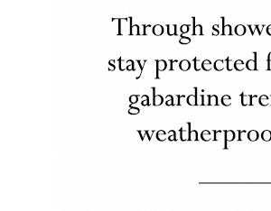 Through showers and storms, stay protected from the rain in gabardine trench coats and weatherproof accessories