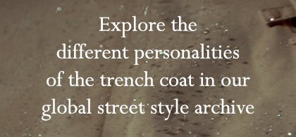 Explore the different personalities of the trench coat in our global street style archive