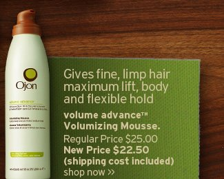 Gives  fine limp hair maximum lift body and flexible hold volume advance  Volumizing Thickening Mousse Regular Price 25 dollarsa New Price 22  dollars and 50 cents shipping cost included SHOP NOW