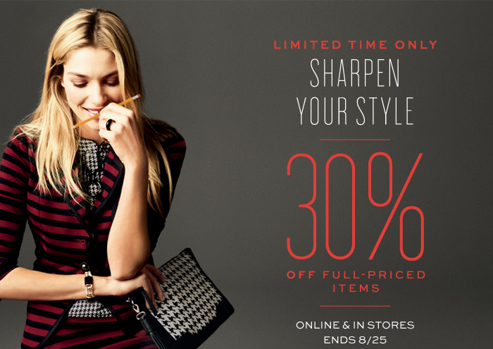 LIMITED TIME ONLY | SHARPEN YOUR STYLE | 30% OFF FULL-PRICED ITEMS | ONLINE & IN STORES | ENDS 8/25