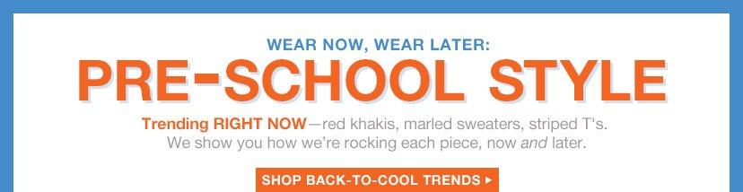 WEAR NOW, WEAR LATER: PRE-SCHOOL STYLE | SHOP BACK-TO-COOL TRENDS
