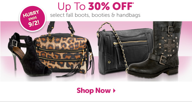 Up To 30% OFF* select fall boots, booties & handbags - Shop Now