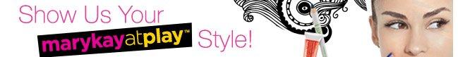 Show Us Your marykayatplay style!