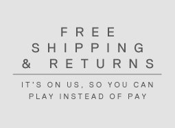 FREE SHIPPING & RETURNS - IT'S ON US, SO YOU CAN PLAY INSTEAD OF PAY