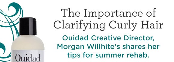 The Importance of Clarifying Curly Hair Ouidad Creative Director, Morgan Willhite's shares her tips for summer rehab.