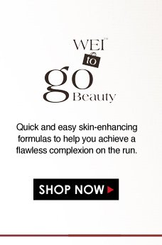 Wei to Go Quick and easy skin-enhancing formulas to help you achieve a flawless complexion on the run.  Shop Now>>
