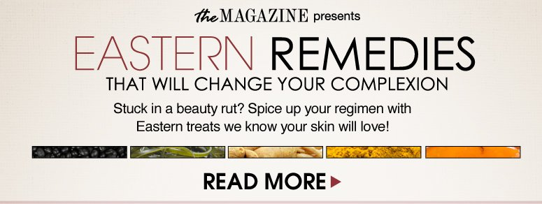 Eastern Remedies That Will Change Your Complexion Stuck in a beauty rut? Spice up your  regimen with Eastern treats we know your skin will love! Read More>>