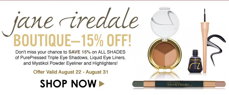 Jane Iredale Boutique—15% Off! Don't miss your chance to save 15% on ALL SHADES of PurePressed Triple Eye Shadows, Liquid Eye Liners, and Mystikol Powder Eyeliner and Highlighters! Shop Now>>