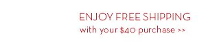 ENJOY FREE SHIPPING with your $40 purchase.