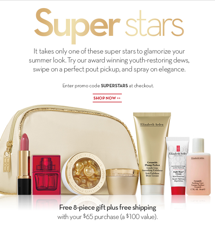 Super stars. It takes only one of these super stars to glamorize your summer look. Try our award winning youth-restoring dews, swipe on a perfect pout pickup, and spray on elegance. Enter promo code SUPERSTARS at checkout. SHOP NOW. Free 8-piece gift plus free shipping with your $65 purchase (over a $100 value).