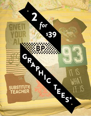 • 2 for $39 BP GRAPHIC TEES* •