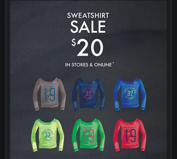 SWEATSHIRT SALE $20 IN STORES & ONLINE*