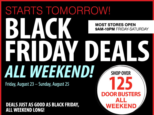Starts Tomorrow! Black Friday Deals All Weekend Friday, August 23 & Sunday, August 25