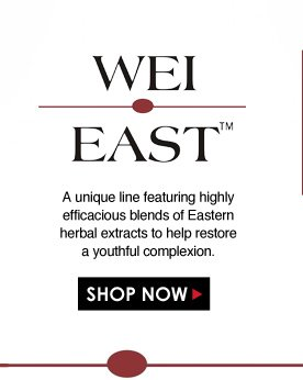 Wei East A unique line featuring highly efficacious blends of Eastern herbal extracts to help restore a youthful complexion. Shop Now>>