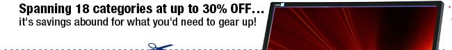 Spanning 18 categories at up to 30% OFF…it's savings abound for what you'd need to gear up!