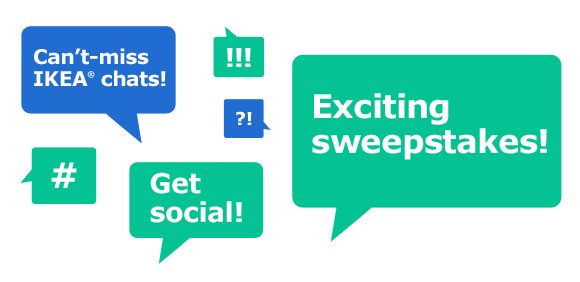 Can't-miss IKEA chats! Exciting contests! Get social!