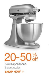 20-50% off Small appliances. Select styles. shop now