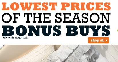 Lowest Prices of the Season Bonus Buys Sale ends August 28. shop all
